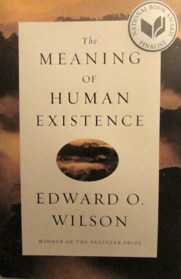 The Meaning of Human Existance by Edward O. Wilson